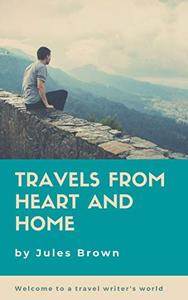 Travels From Heart and Home: Welcome to a travel writer's world