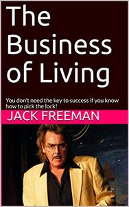 The Business of Living: You don't need the key to success if you know how to pick the lock!