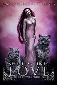 Shifting Into Love : A Shifter Romance Anthology