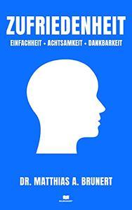 Zufriedenheit: Einfachheit + Achtsamkeit + Dankbarkeit (DR.BRUNERT® 1)