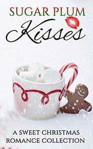 Sugar Plum Kisses: A Sweet Christmas Romance Collection