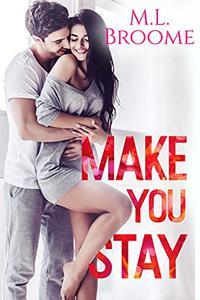 Make You Stay: A Slow-Burn, Single Dad Steamy Romance