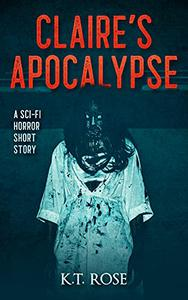 Claire's Apocalypse : A Zombie Science Fiction Horror Short Story