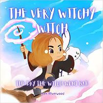 The Very Witchy Witch: The Day The Witch Went Bad