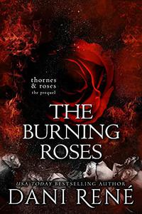 The Burning Roses : A Thornes & Roses Prequel: A twisted, taboo short story