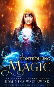 Controlling Magic: An Urban Fantasy Novel