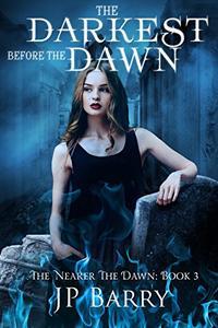 The Darkest Before the Dawn: The Nearer The Dawn Saga: Book 3