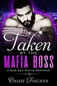 Taken by the Mafia Boss: An Enemies to Lovers Romance