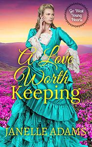 A Love Worth Keeping (Go West Young Hearts Series Book 1): A Clean Historical Western Romance Novel