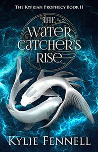 The Water Catcher's Rise : The Kyprian Prophecy Book 2
