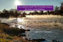 The Latina and The Drunken Guru; for love and politics
