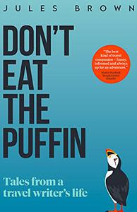Don't Eat the Puffin: Tales From a Travel Writer's Life