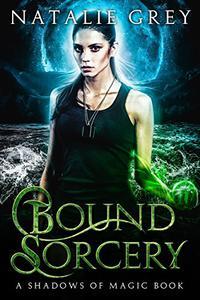 Bound Sorcery: A Shadows of Magic Book