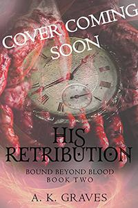 His Retribution: Bound Beyond Blood Book Two