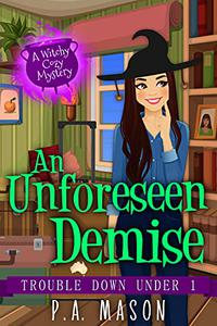 An Unforeseen Demise: A witchy cozy mystery