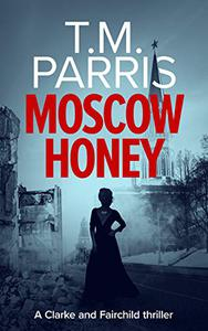 Moscow Honey: A dark suspenseful spy thriller
