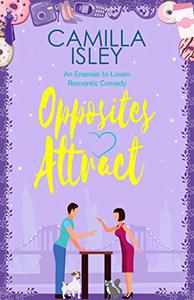 Opposites Attract: An Enemies to Lovers, Neighbors to Lovers Romantic Comedy
