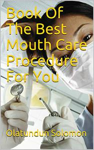 Book Of The Best Mouth Care Procedure For You