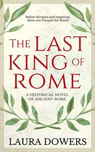 The Last King of Rome: A Historical Novel of Ancient Rome