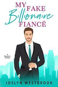 My Fake Billionaire Fiancé: A Romantic Comedy