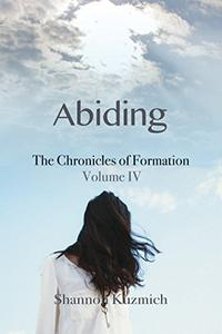 Abiding: The Chronicles of Formation - Volume IV