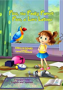 Pico, the Pesky Parrot - Pico, el Loro Latoso: A bilingual story: English and Spanish