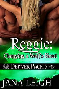 Reggie: Changing a Wolf's Heart