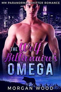 The Wolf Billionaire's Omega: MM Gay Mpreg Shifter Romance