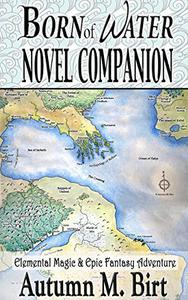 Born of Water Novel Companion: Elemental Magic & Epic Fantasy Adventure