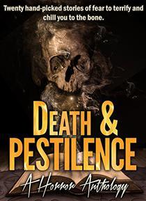 Death & Pestilence: A Horror Anthology