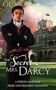 The Secret Mrs. Darcy: A Forced Marriage Pride and Prejudice Variation