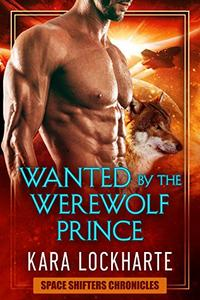 Wanted By The Werewolf Prince: a paranormal space adventure fantasy romance