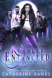 Royally Entangled: A Reverse Harem Fantasy