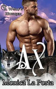 Ax: A Wolf's Hunger Alpha Shifter Romance