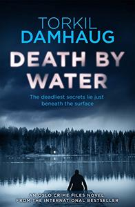 Death By Water (Oslo Crime Files 2): An atmospheric, intense thriller you won't forget