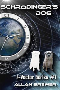 Schrödinger's Dog: A Science Fiction novel of time paradox and romance