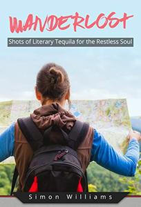 Wanderlost: Shots of Literary Tequila for the Restless Soul