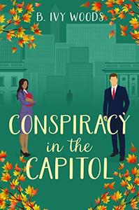 Conspiracy In The Capitol: A Second Chance Contemporary Romantic Suspense Novel