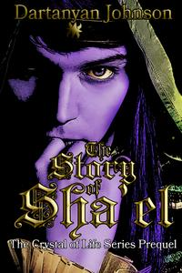 The Story of Sha'el (The Crystal of Life Prequel)