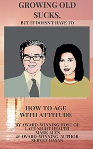 Growing Old Sucks: But It Doesn't Have To