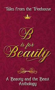 B is for Beauty: A Beauty and the Beast Anthology