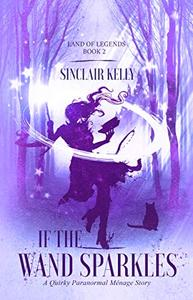 If The Wand Sparkles: A Quirky Paranormal Menage Story