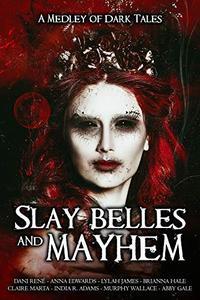 Slay Belles & Mayhem: A Medley of Dark Tales