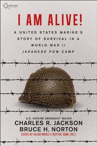 I AM ALIVE!: A United States Marine's Story Of Survival In A World War II Japanese POW Camp