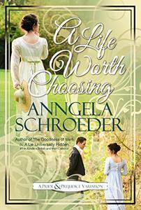 "A Life Worth Choosing: A Jane Austen ""Pride and Prejudice"" Variation"