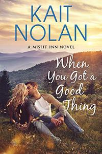 When You Got A Good Thing: A Small Town Family Romance
