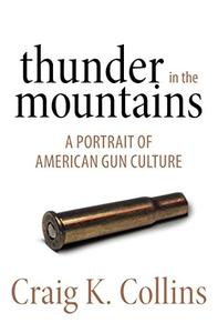 Thunder in the Mountains: A Portrait of American Gun Culture