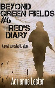 Beyond Green Fields #6 - Red's Diary: A post-apocalyptic story
