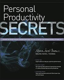 Personal Productivity Secrets: Do what you never thought possible with your time and attention, and regain control of your life!
