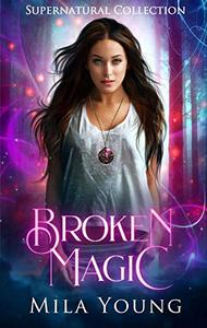 Broken Magic : A Collection of First In Series Paranormal Romance Books